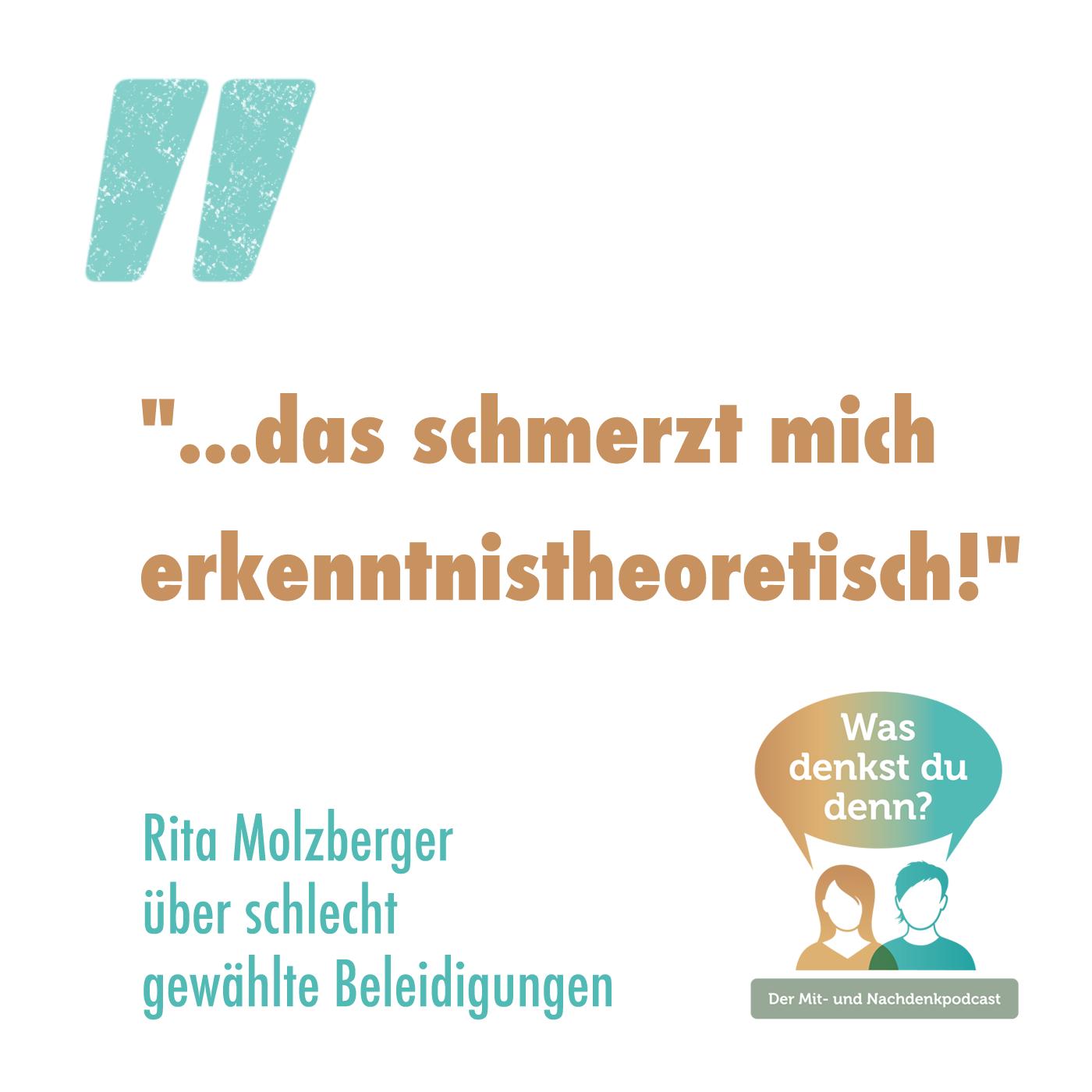 """""""...das schmerzt mich erkenntnistheoretisch"""" - sagt Rita, wenn Beleidigungen einfach nicht zur Situation oder zum Thema passen"""