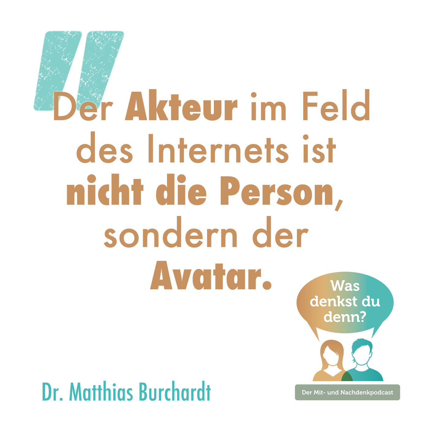 Zitat von Dr. Matthias Burchardt: Der Akteur im Feld des Internets ist nicht die Person, sondern der Avatar.