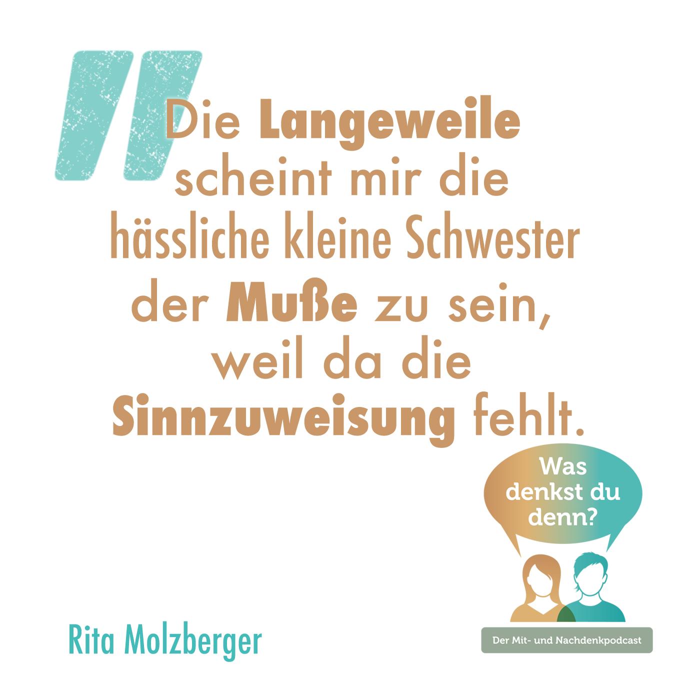 Zitat von Rita: Die Langeweile scheint mir die hässliche kleine Schwester der Muße zu sein, weil da die Sinnzuweisung fehlt.