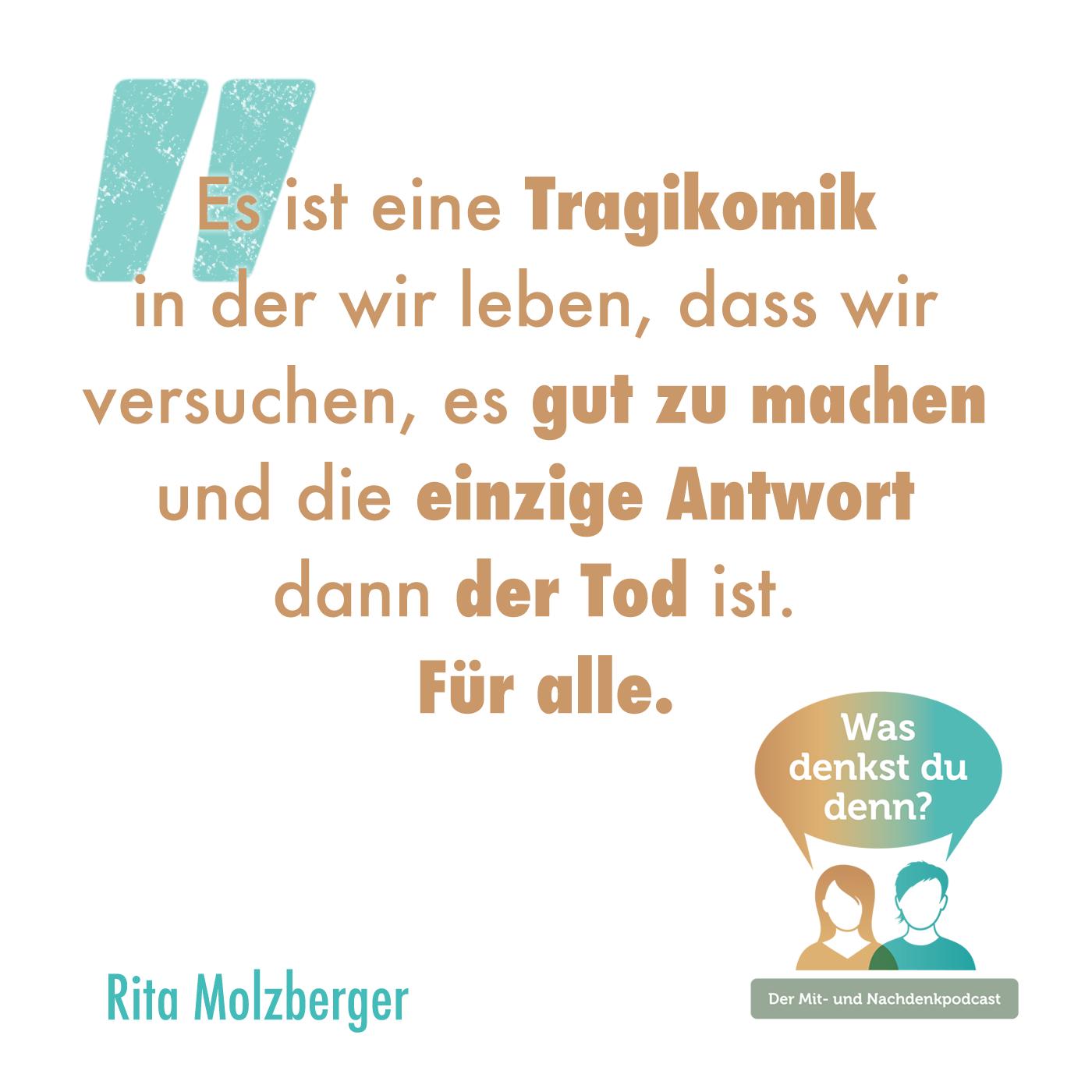 Zitat von Rita: Es ist eine Tragikomik in der wir leben, dass wir versuchen, es gut zu machen und die einzige Antwort dann der Tod ist. Für alle.