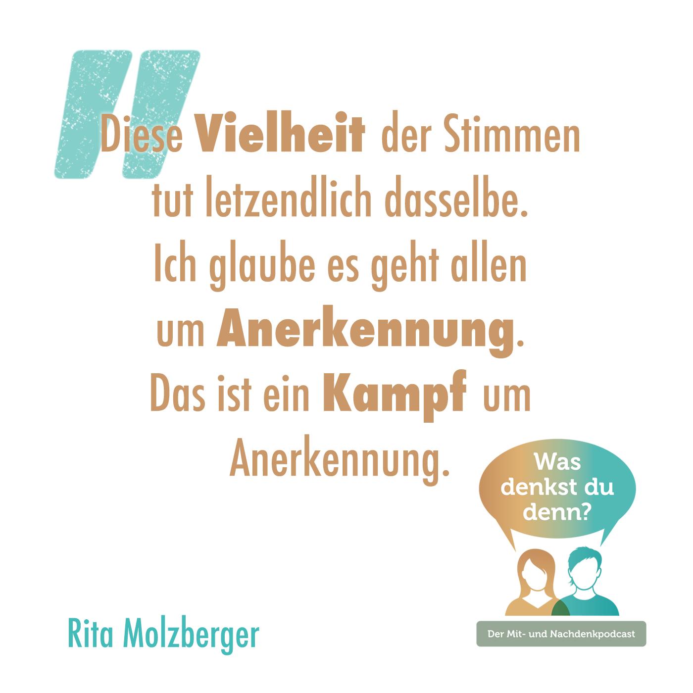 """Zitat von Rita Molzberger: """"Diese Vielheit der Stimmen tut letztlich dasselbe. Ich glaube es geht allen um Anerkennung. Das ist ein Kampf um Anerkennung."""""""
