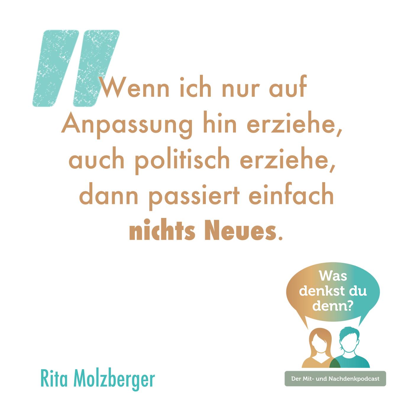 """Zitat Rita: """"Wenn ich nur auf Anpassung hin erziehe, auch politisch erziehe, dann passiert einfach nichts Neues."""""""
