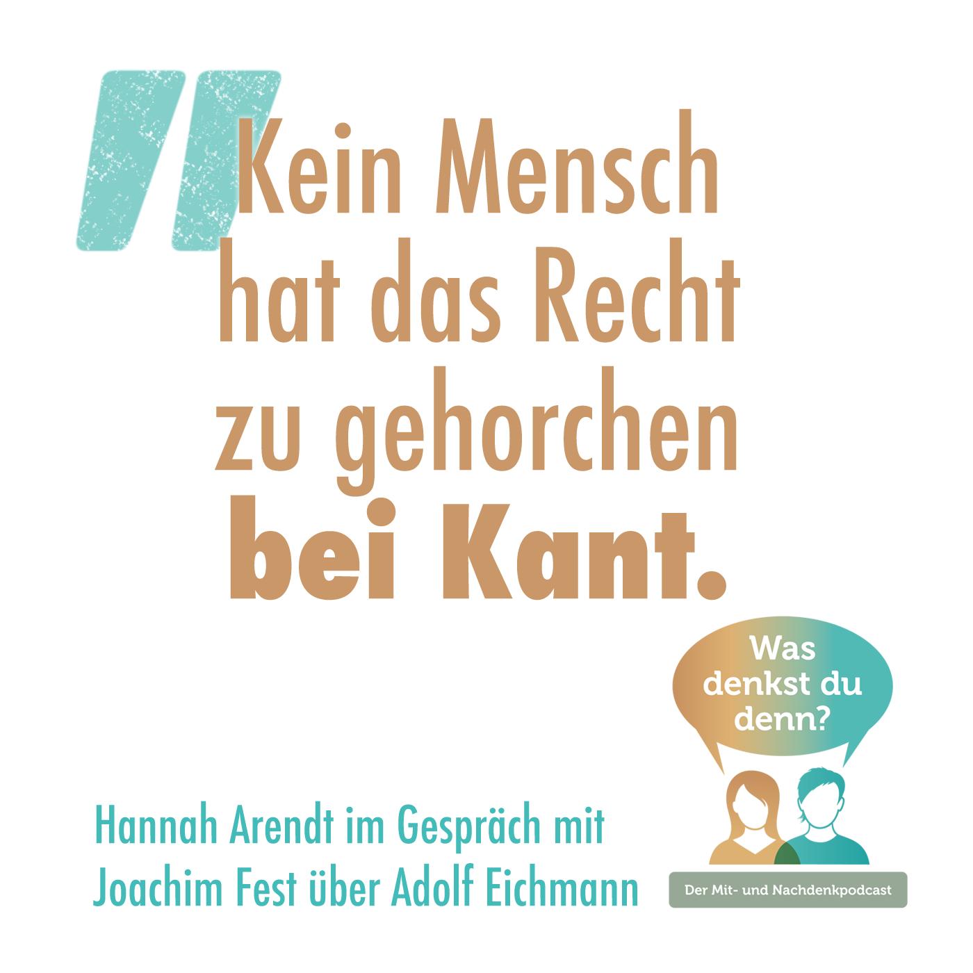 """Zitat von Hannah Arendt: """"Kein Mensch hat das Recht zu gehorchen bei Kant"""""""