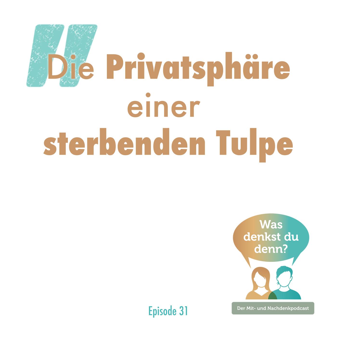 Der Titel des Podcasts: Die Privatsphäre einer sterbenden Tulpe