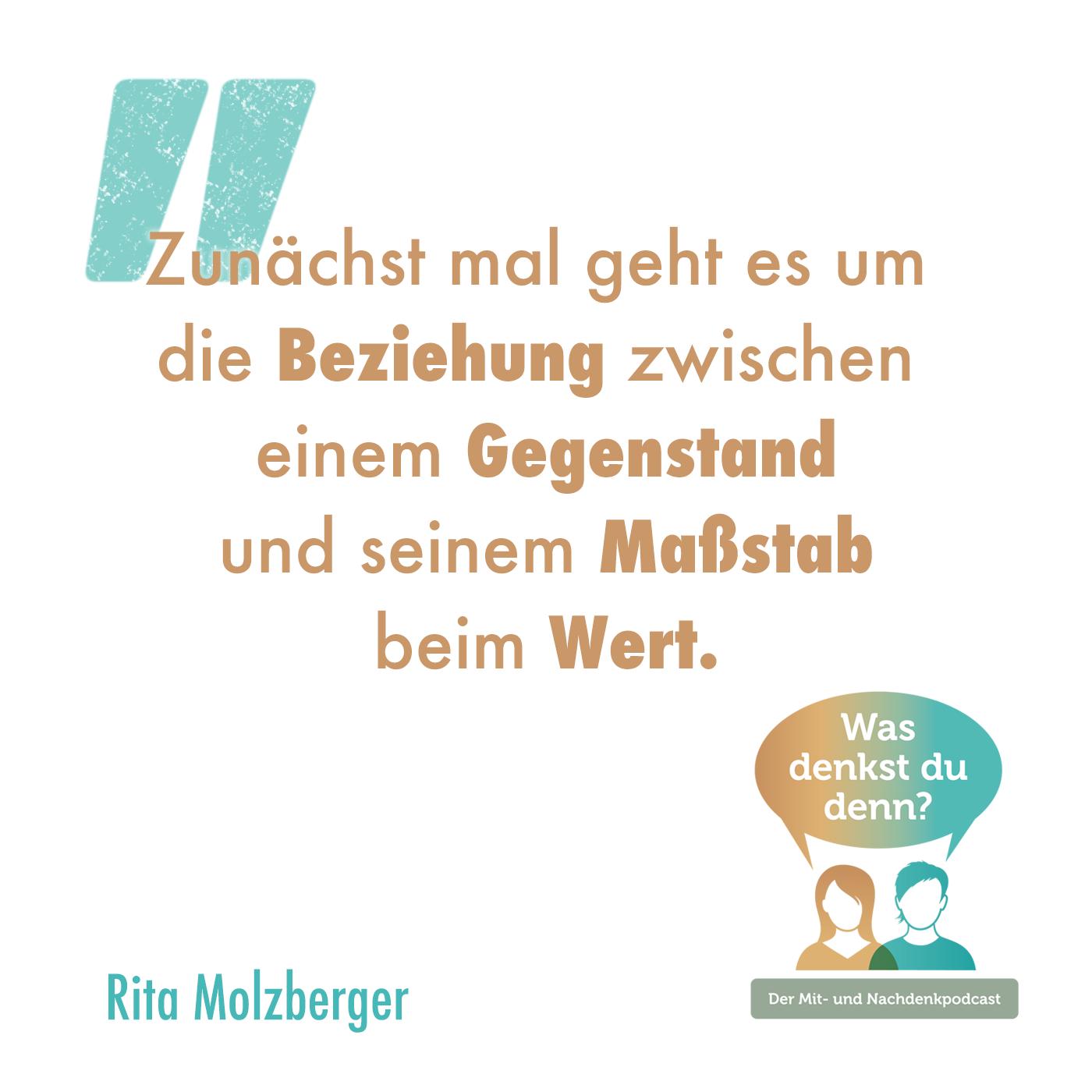 Zitat Rita Molzberger: Zunächst mal geht es um die Beziehung zwischen einem Gegenstand und seinem Maßstab beim Wert.