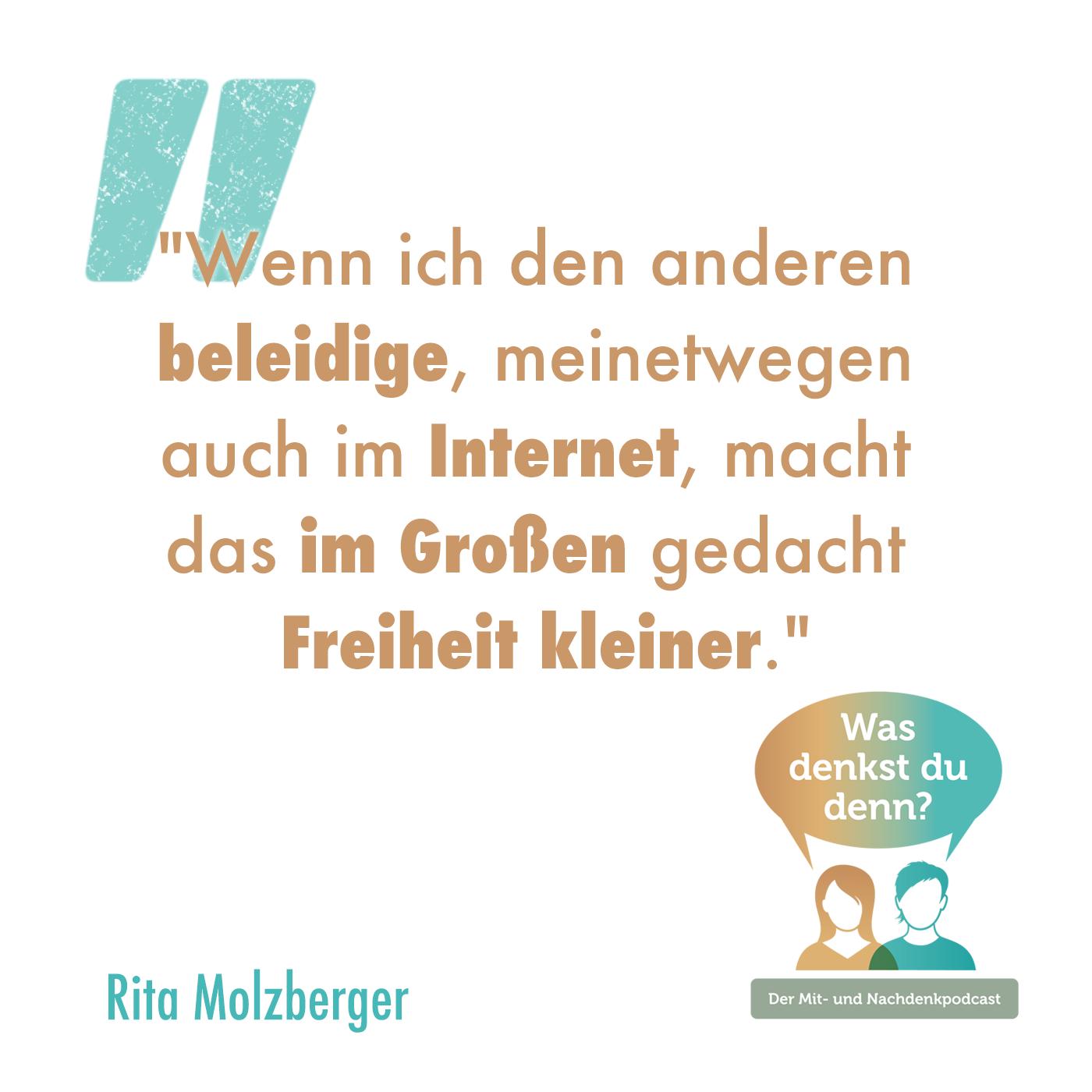 """Zitat von Rita: """"Wenn ich den anderen beleidige, meinetwegen auch im Internet, macht das im Großen gedacht Freiheit kleiner."""""""