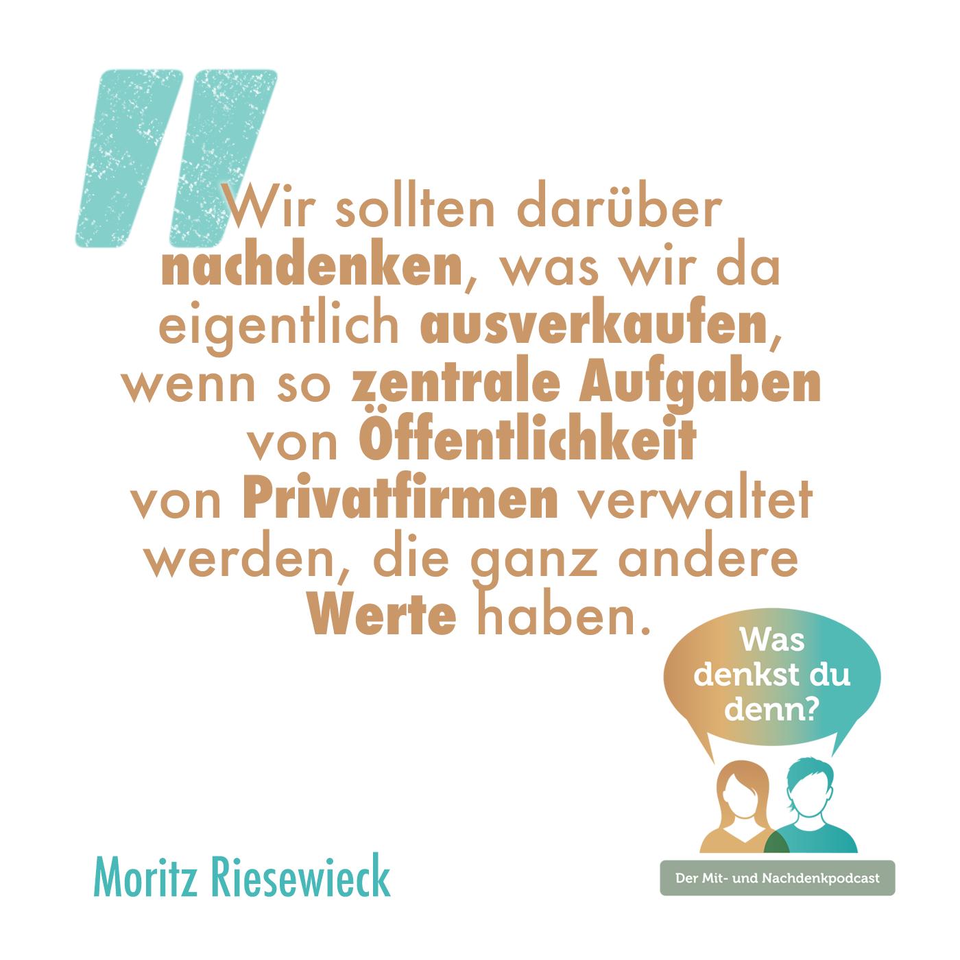 Zitat Moritz Riesewieck: Wir sollten darüber nachdenken, was wir da eigentlich ausverkaufen, wenn so zentrale Aufgaben von Öffentlichkeit von Privatfirmen verwaltet werden, die ganz andere Werte haben.