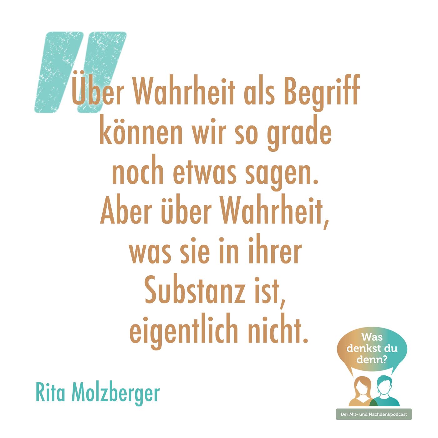 """Zitat von Rita Molzberger: """"Über Wahrheit als Begriff können wir so grade noch etwas sagen. Aber über Wahrheit, was sie in ihrer Substanz ist, eigentlich nicht."""""""