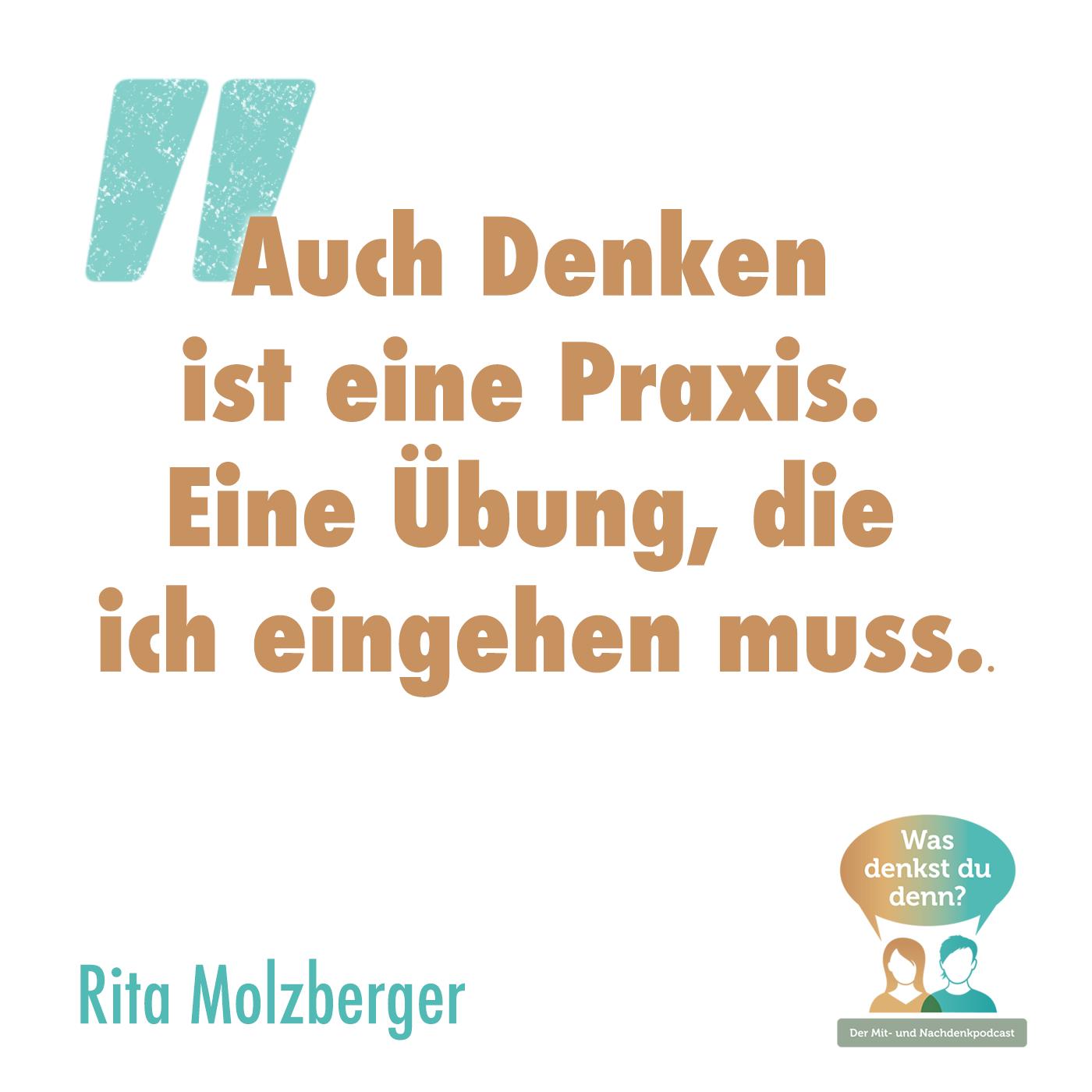 """Zitat Rita Molzberger: """"Auch Denken ist eine Praxis. Eine Übung, die ich eingehen muss."""