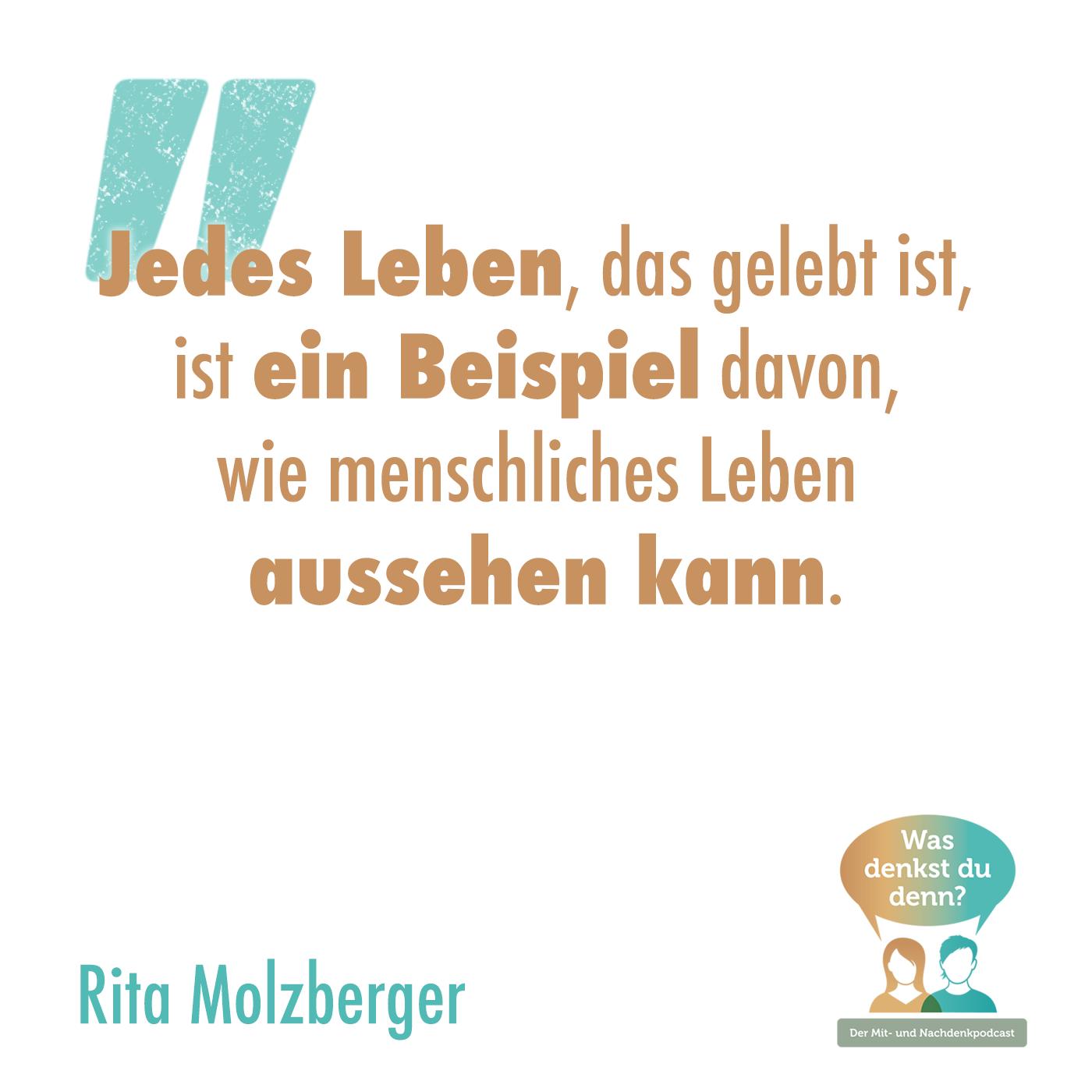 """Zitat Rita Molzberger: """"Jedes Leben, das gelebt ist, ist ein Beispiel davon, wie menschliches Leben aussehen kann."""