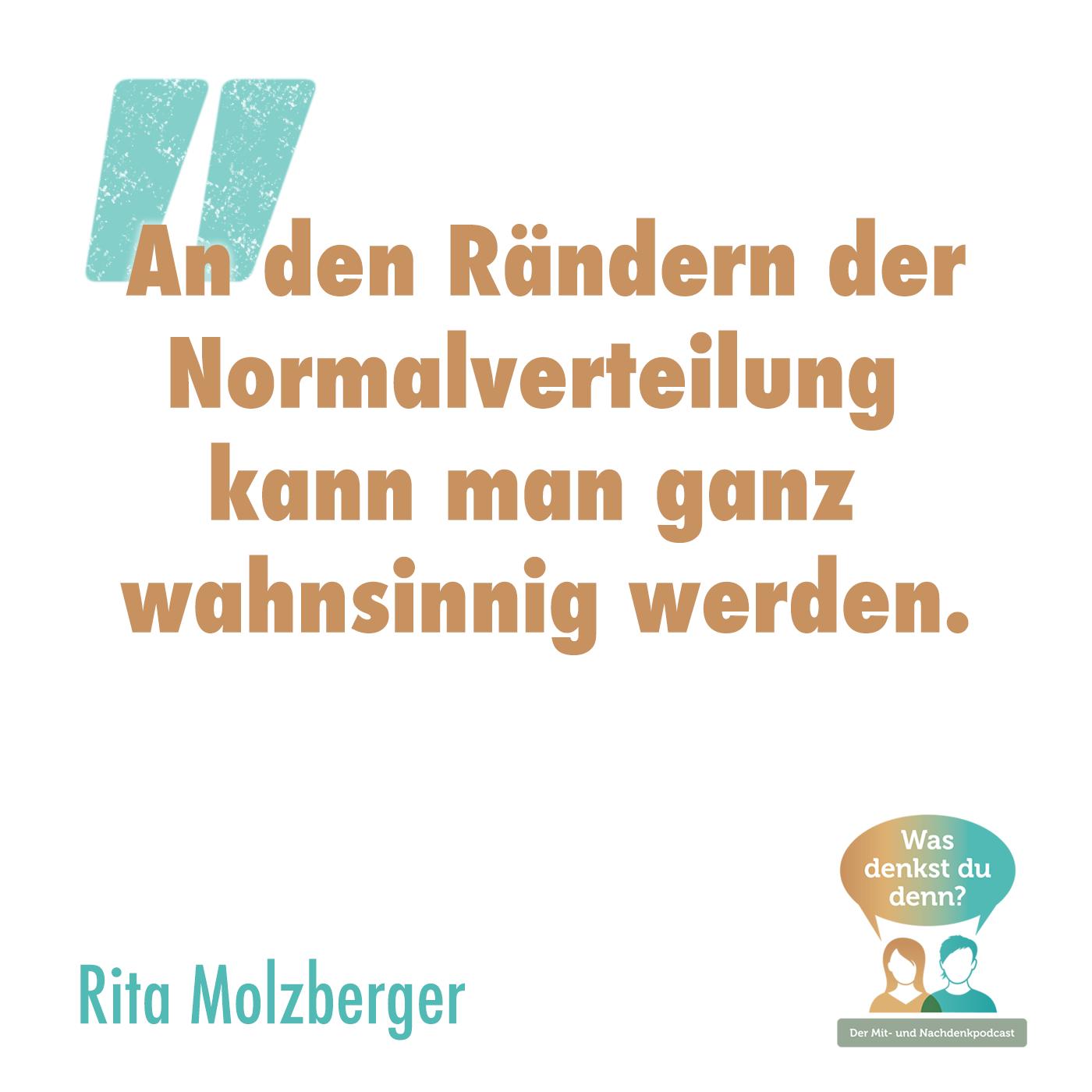 """""""An den Rändern der Normalverteilung kann man ganz wahnsinnig werden."""" - Zitat von Rita Molzberger"""
