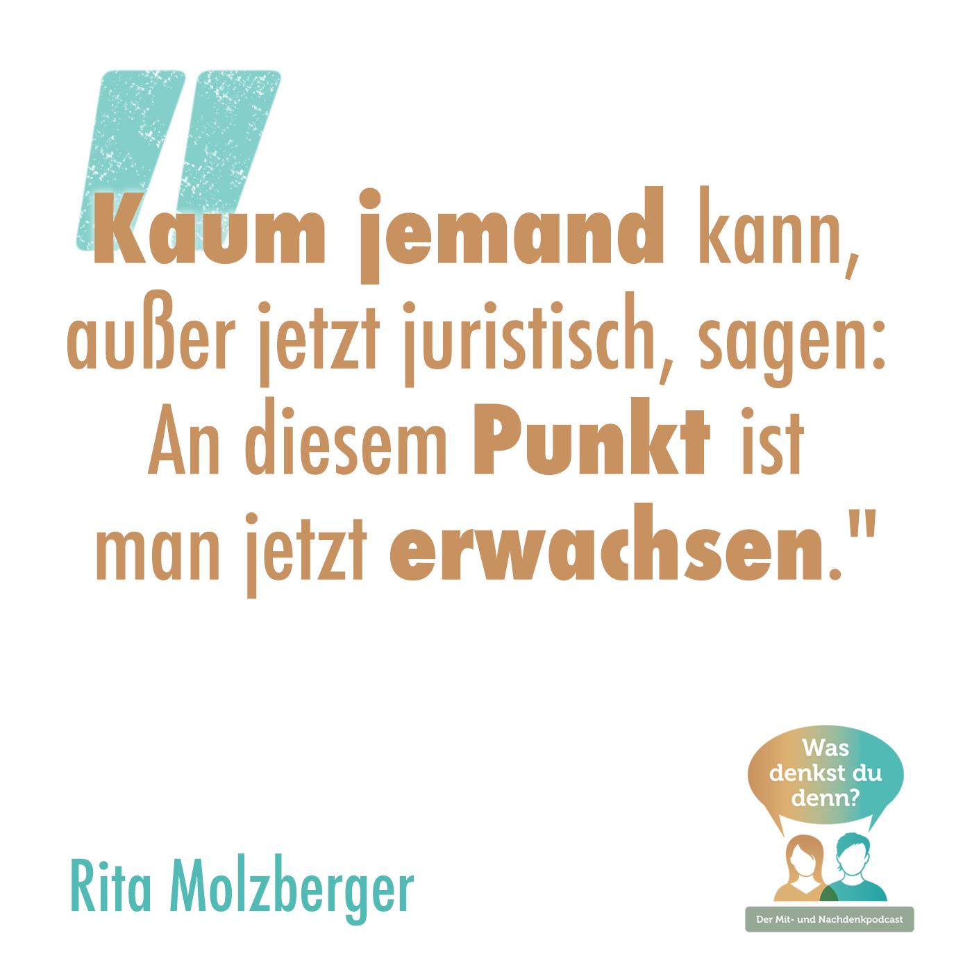 """Zitat von Rita Molzberger: Kaum jemand kann, außer jetzt juristisch, sagen: An diesem Punkt ist man jetzt erwachsen."""""""